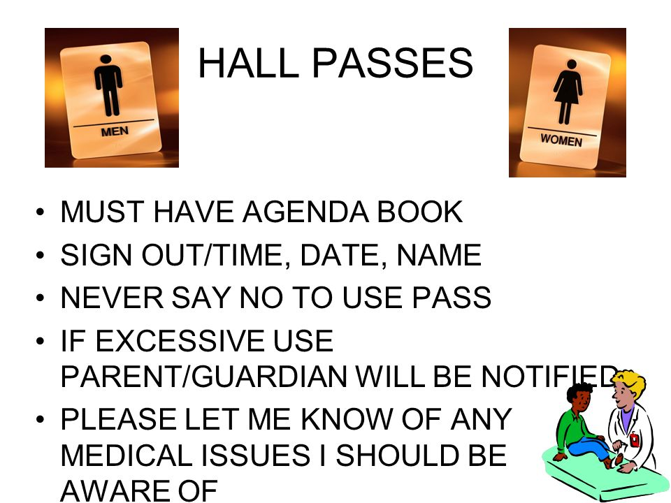 HALL PASSES MUST HAVE AGENDA BOOK SIGN OUT/TIME, DATE, NAME
