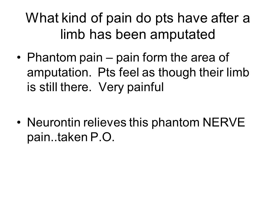 What kind of pain do pts have after a limb has been amputated
