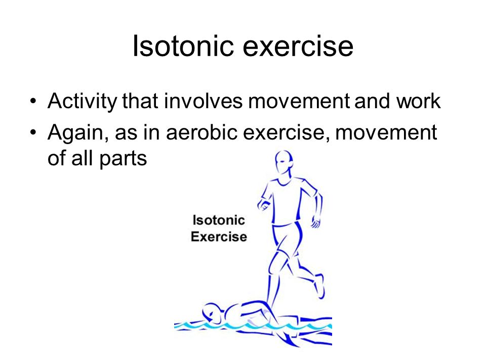 Isotonic exercise Activity that involves movement and work