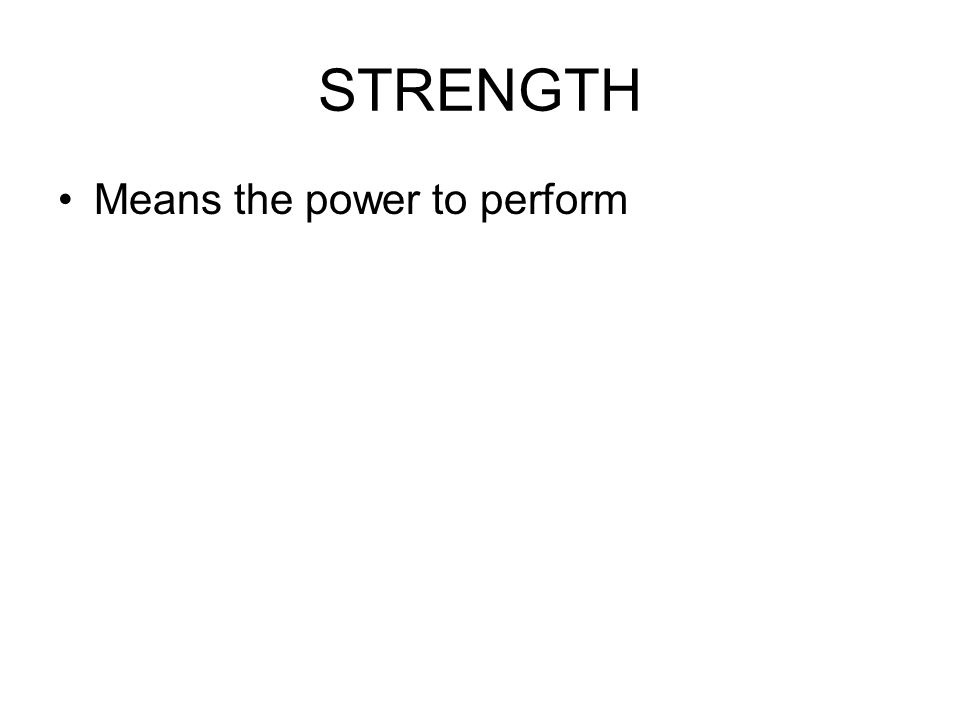 STRENGTH Means the power to perform