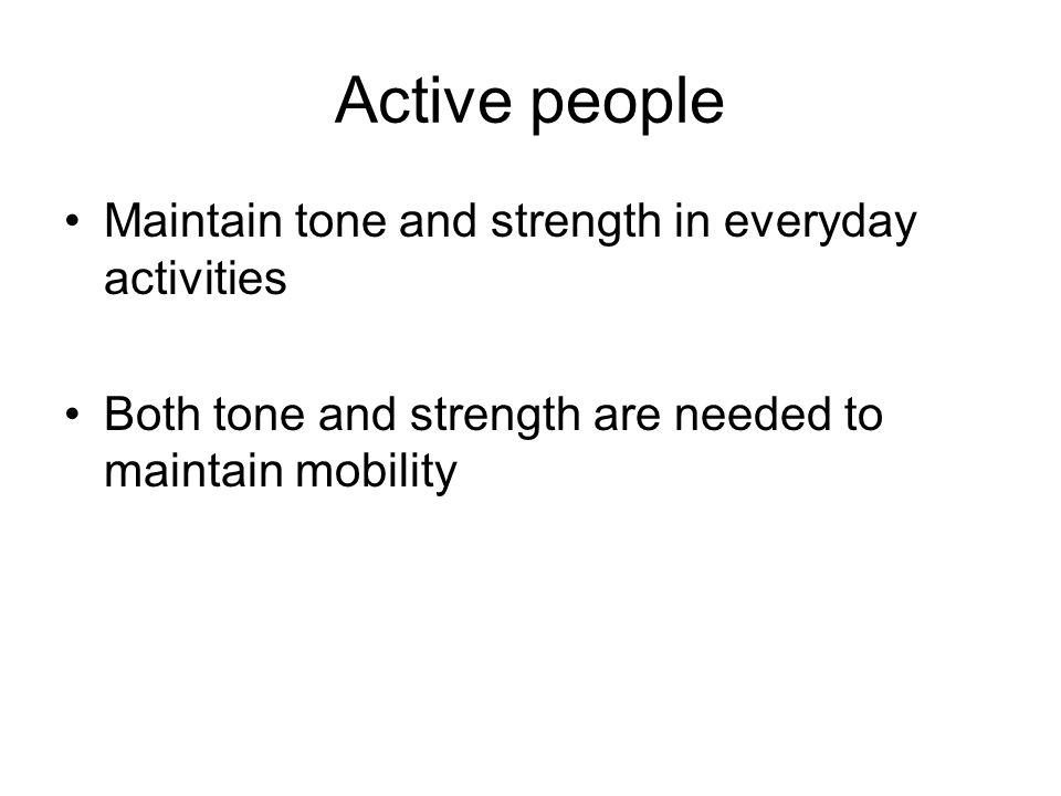 Active people Maintain tone and strength in everyday activities