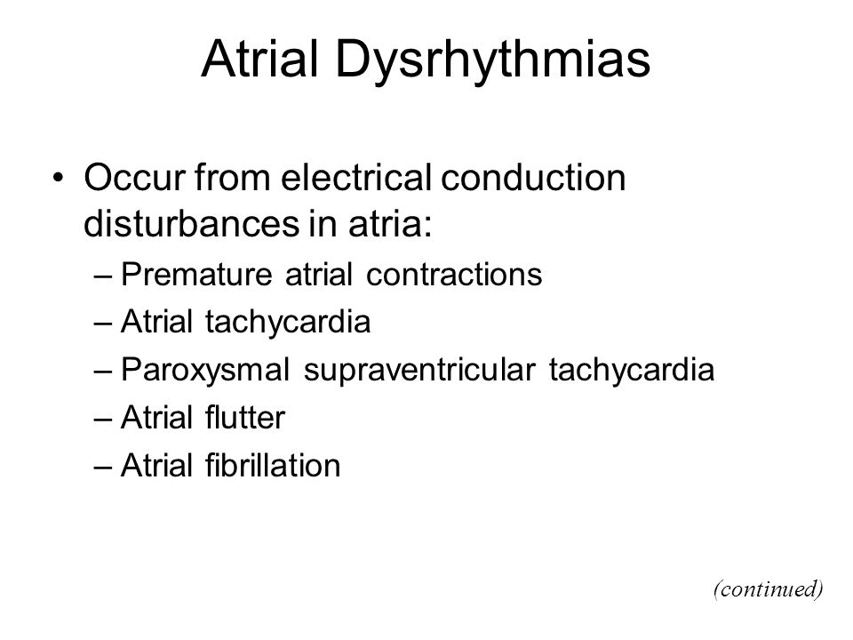Atrial Dysrhythmias Occur from electrical conduction disturbances in atria: Premature atrial contractions.