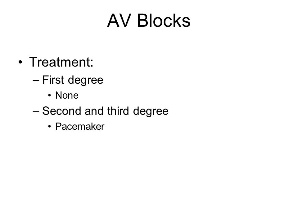AV Blocks Treatment: First degree Second and third degree None