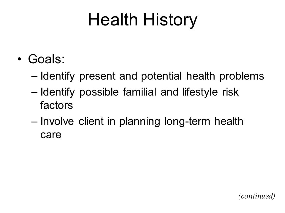 Health History Goals: Identify present and potential health problems