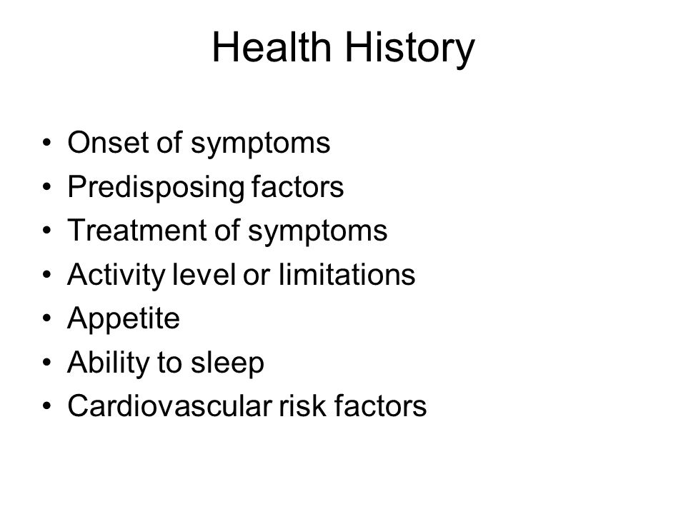 Health History Onset of symptoms Predisposing factors