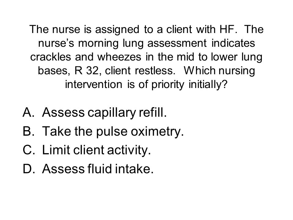 Assess capillary refill. Take the pulse oximetry.