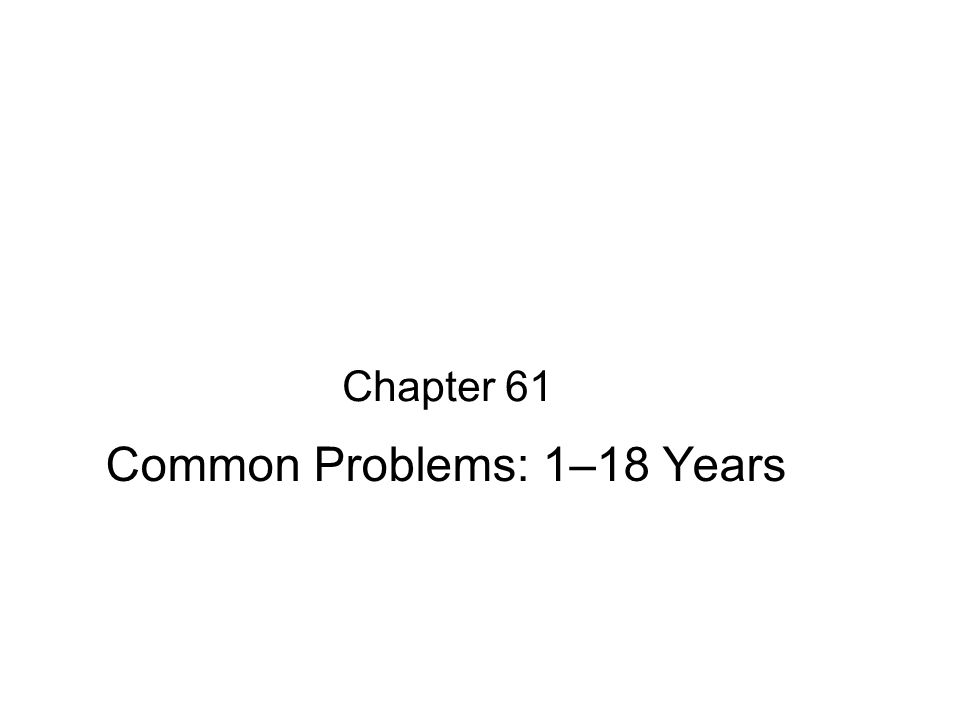 Common Problems: 1–18 Years
