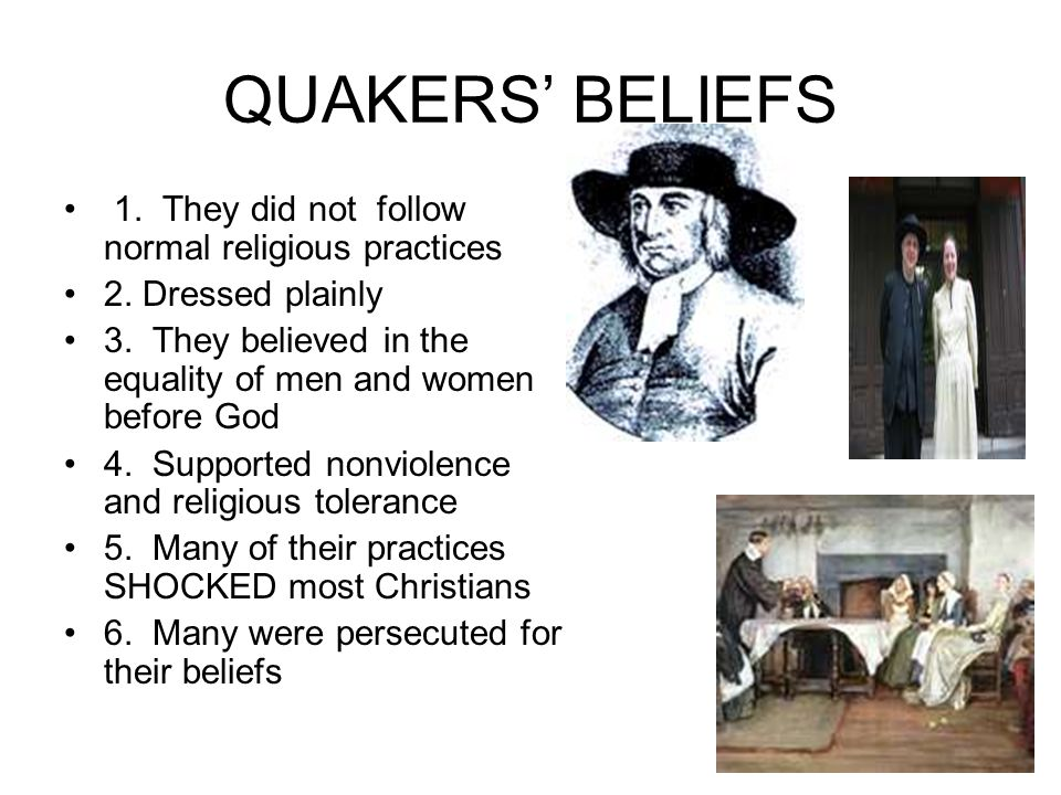 QUAKERS' BELIEFS 1. They did not follow normal religious practices