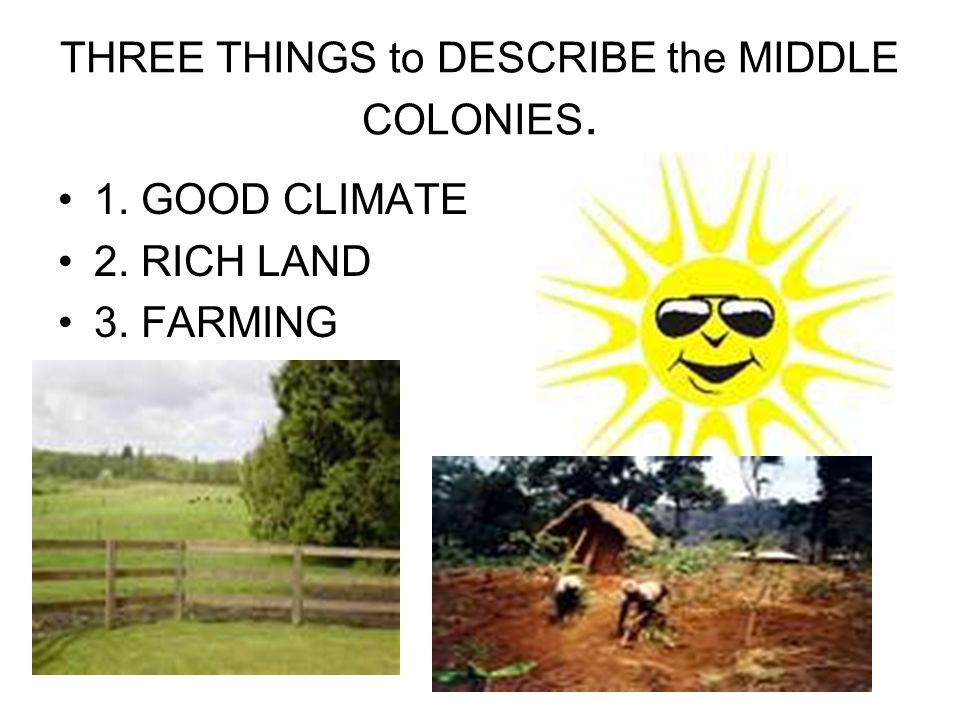 THREE THINGS to DESCRIBE the MIDDLE COLONIES.