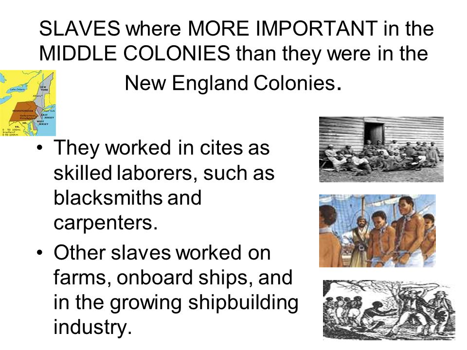 SLAVES where MORE IMPORTANT in the MIDDLE COLONIES than they were in the New England Colonies.