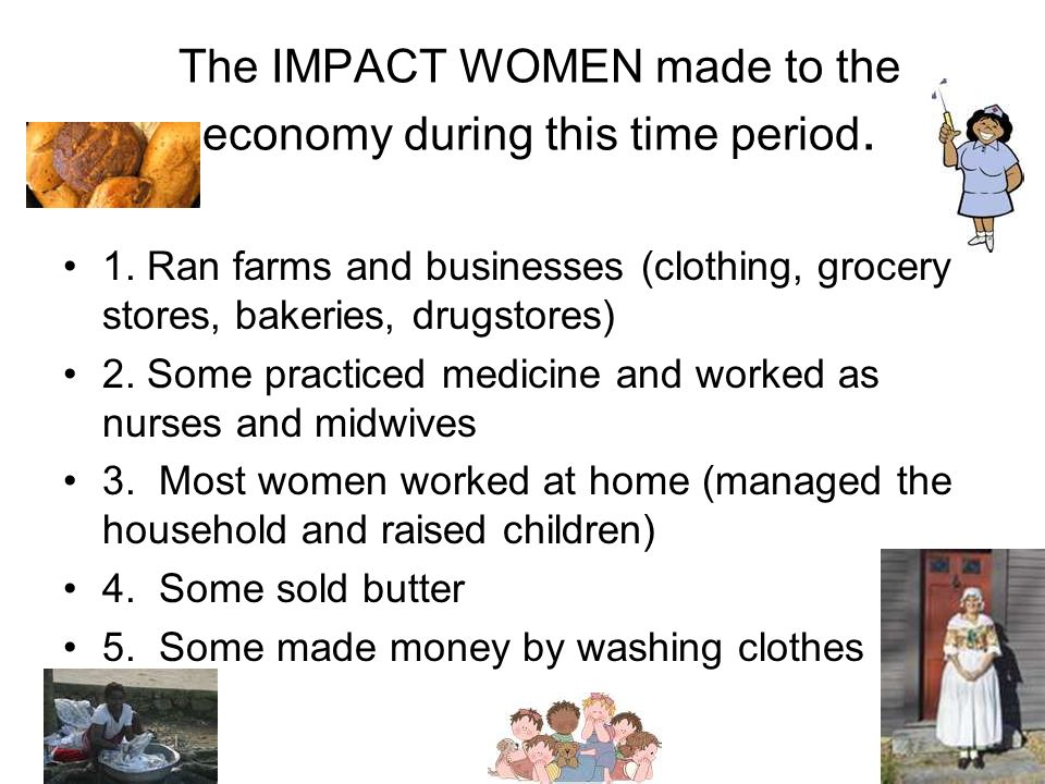 The IMPACT WOMEN made to the economy during this time period.