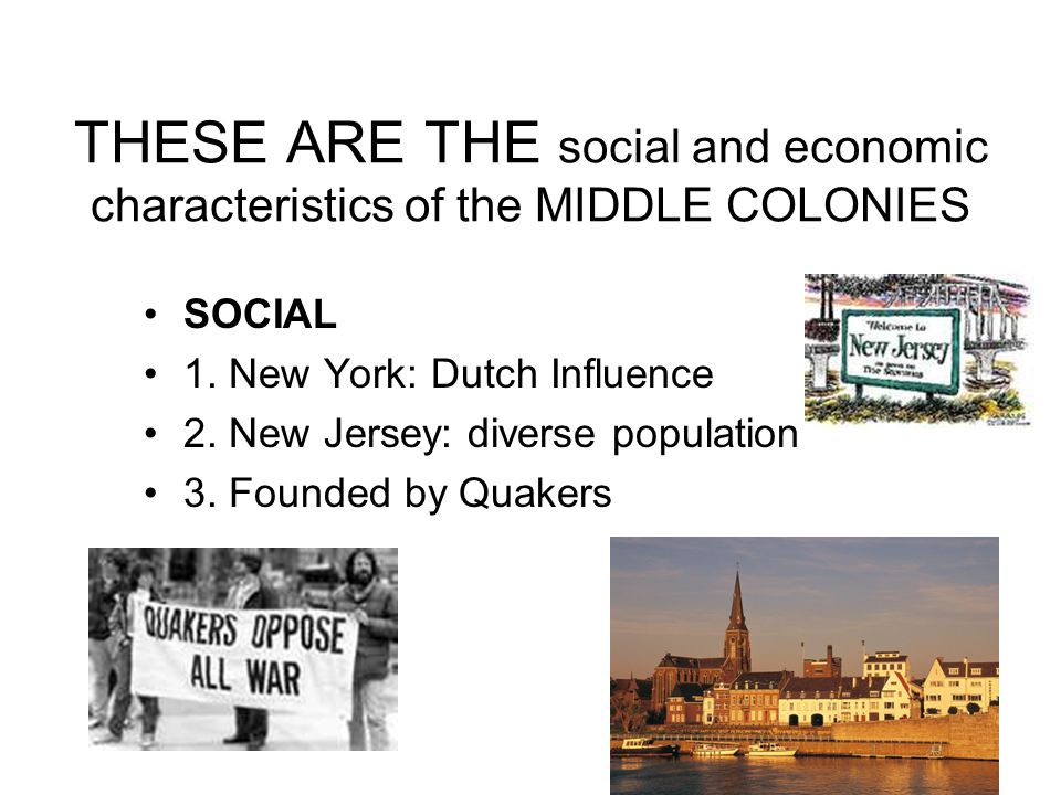 THESE ARE THE social and economic characteristics of the MIDDLE COLONIES