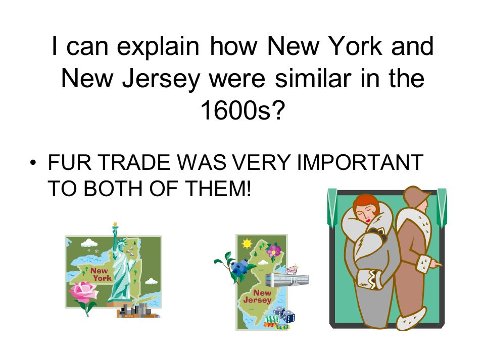 I can explain how New York and New Jersey were similar in the 1600s
