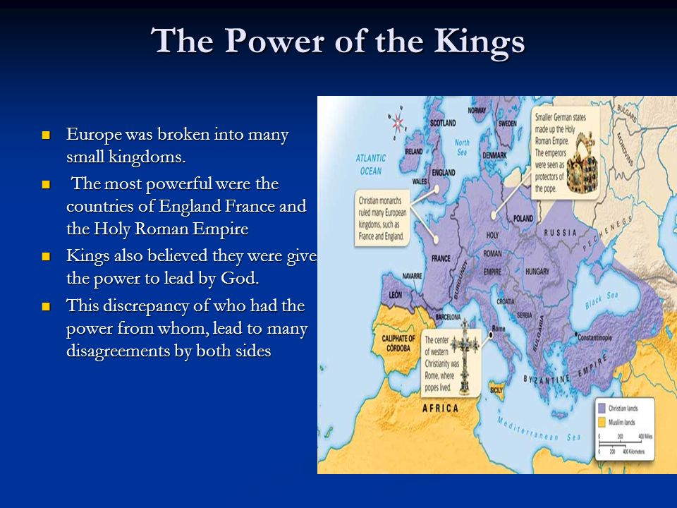 The Power of the Kings Europe was broken into many small kingdoms.