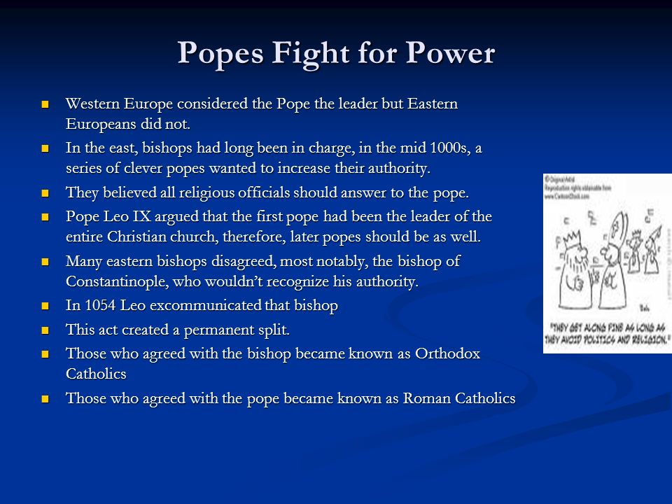 Popes Fight for Power Western Europe considered the Pope the leader but Eastern Europeans did not.