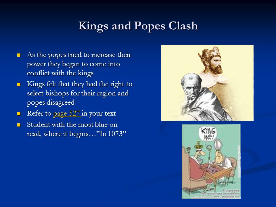 Kings and Popes Clash As the popes tried to increase their power they began to come into conflict with the kings.