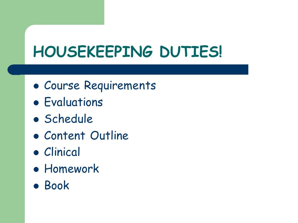 HOUSEKEEPING DUTIES! Course Requirements Evaluations Schedule