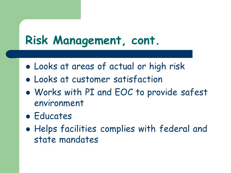 Risk Management, cont. Looks at areas of actual or high risk