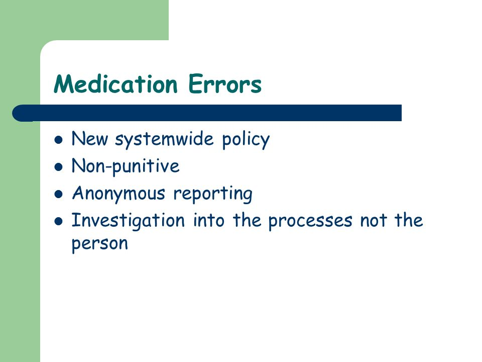 Medication Errors New systemwide policy Non-punitive