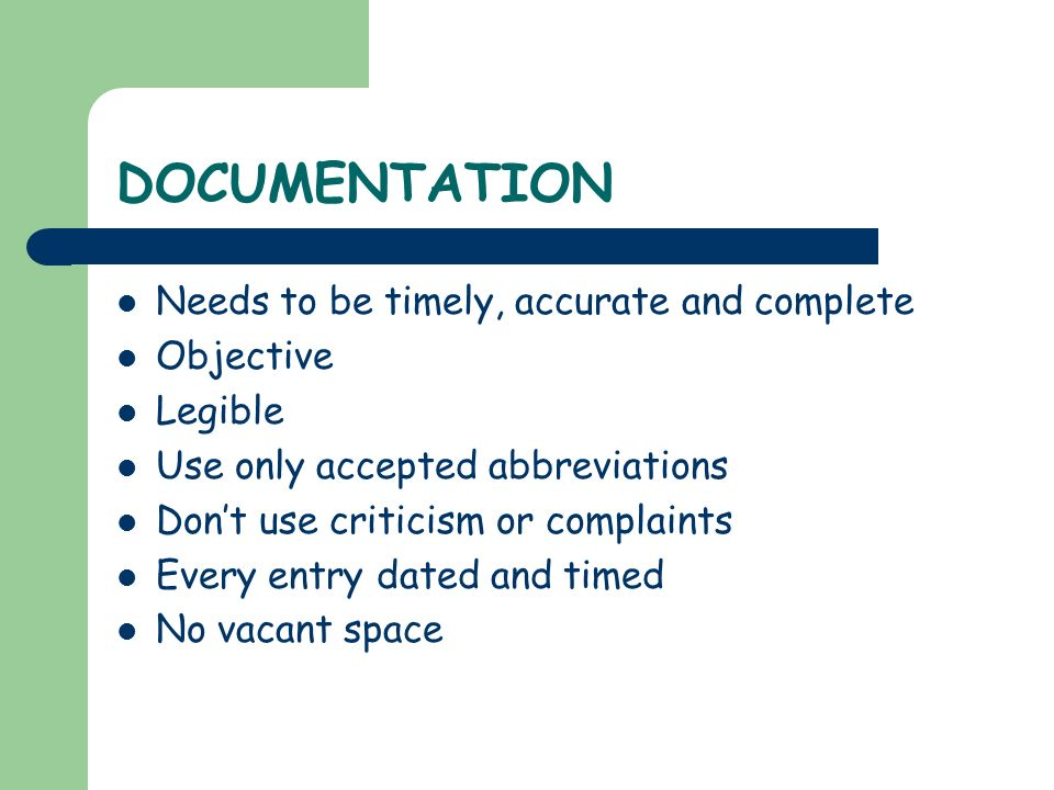 DOCUMENTATION Needs to be timely, accurate and complete Objective