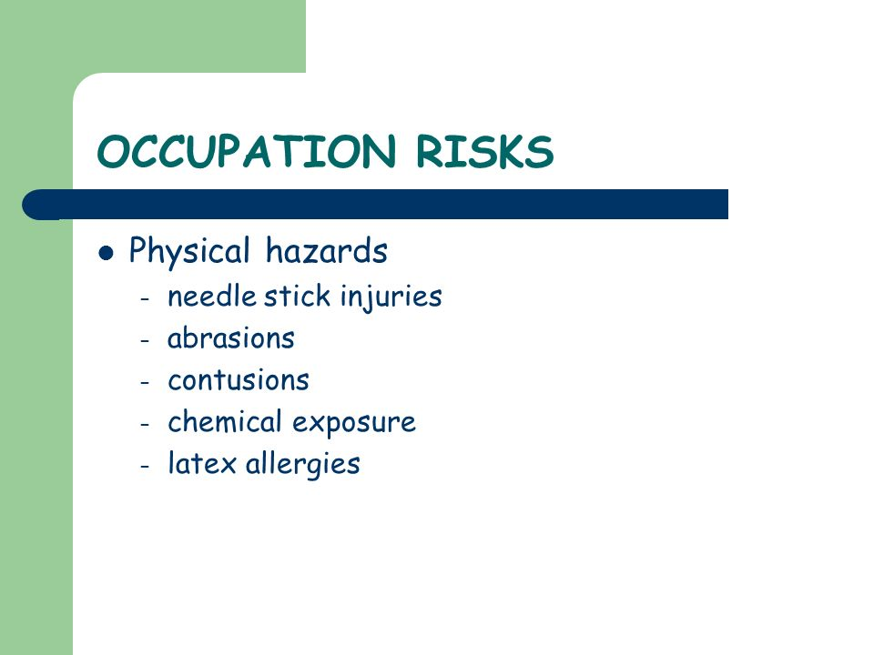 OCCUPATION RISKS Physical hazards needle stick injuries abrasions