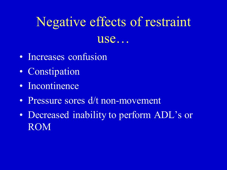 Negative effects of restraint use…