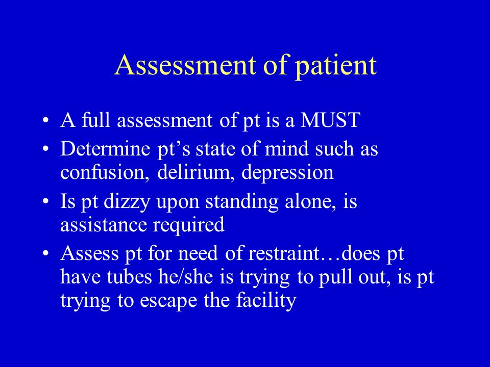 Assessment of patient A full assessment of pt is a MUST