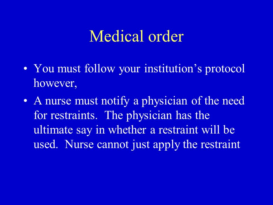 Medical order You must follow your institution's protocol however,