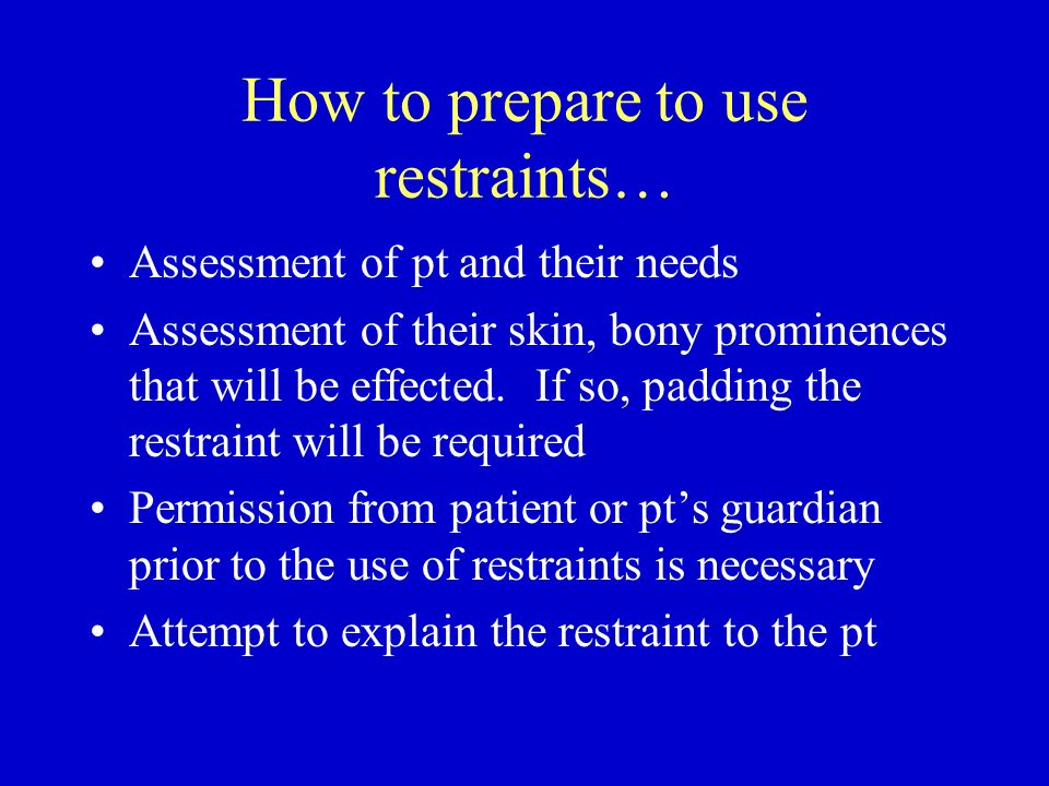 How to prepare to use restraints…
