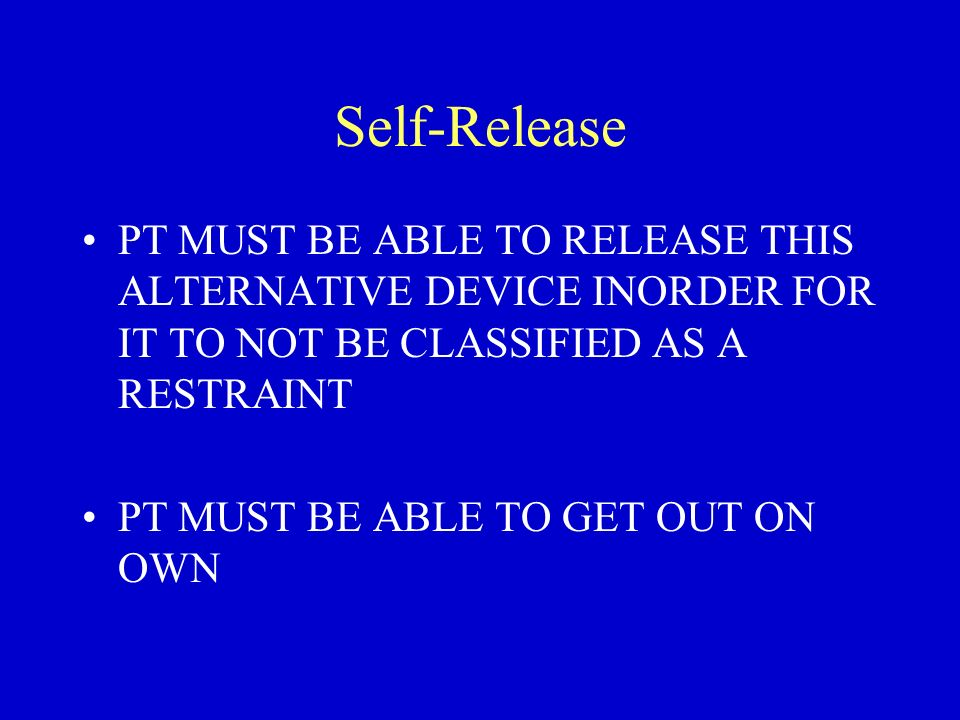 Self-Release PT MUST BE ABLE TO RELEASE THIS ALTERNATIVE DEVICE INORDER FOR IT TO NOT BE CLASSIFIED AS A RESTRAINT.