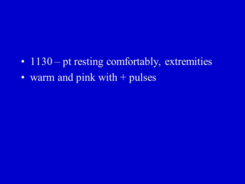 1130 – pt resting comfortably, extremities