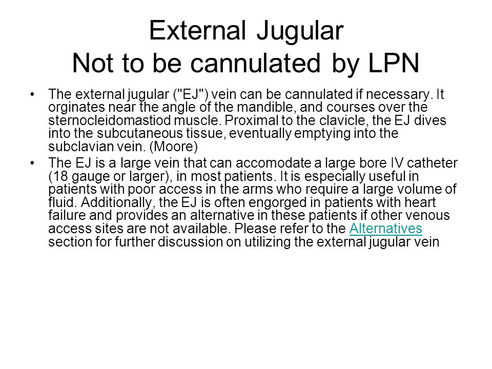 External Jugular Not to be cannulated by LPN