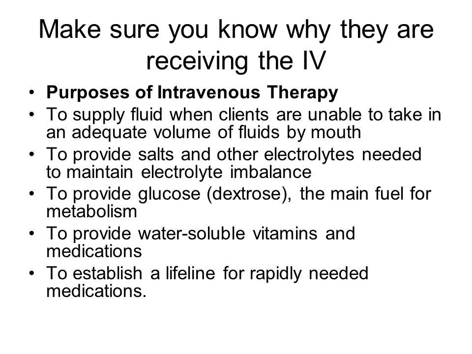 Make sure you know why they are receiving the IV