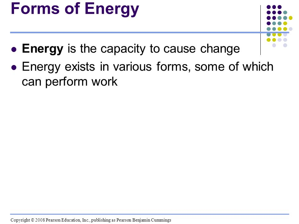 Forms of Energy Energy is the capacity to cause change