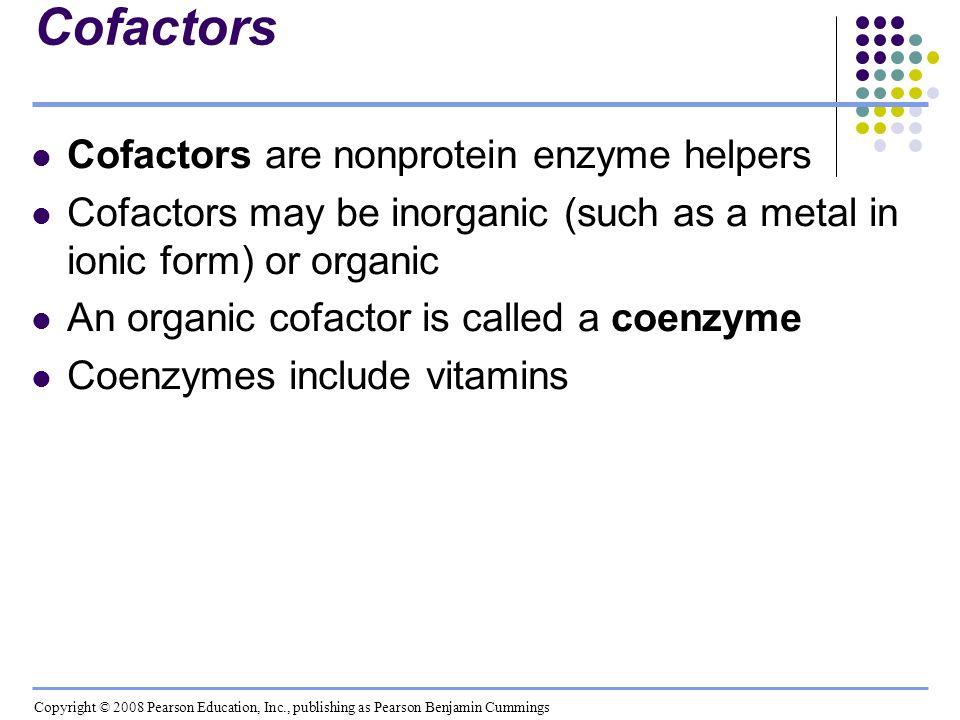 Cofactors Cofactors are nonprotein enzyme helpers