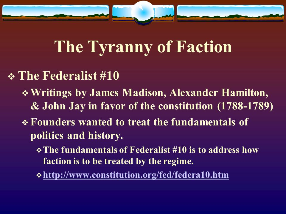 The Tyranny of Faction The Federalist #10