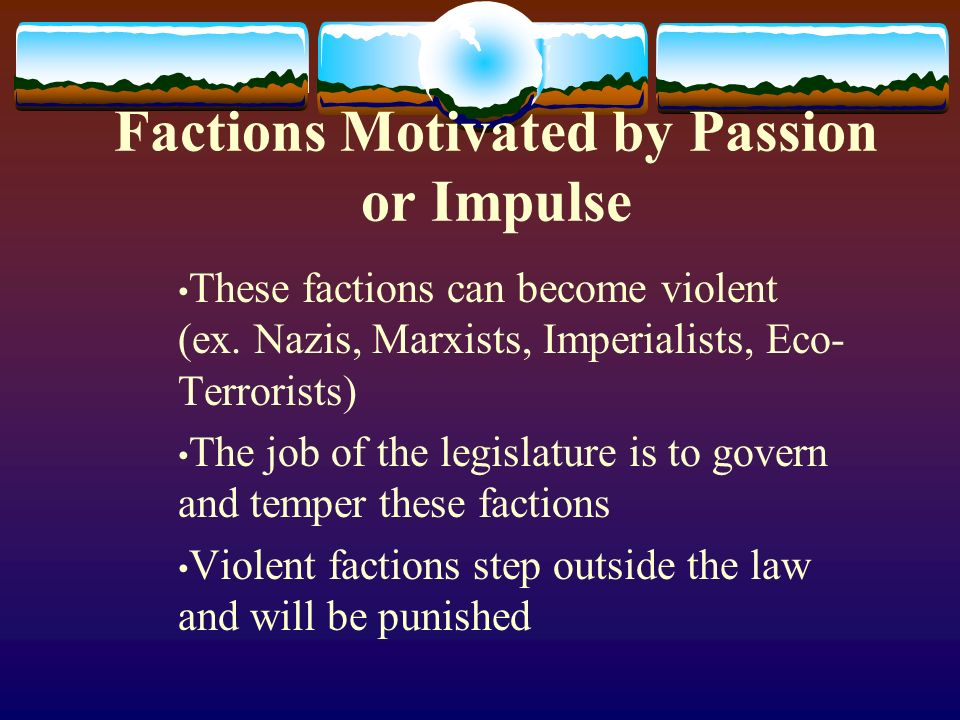 Factions Motivated by Passion or Impulse