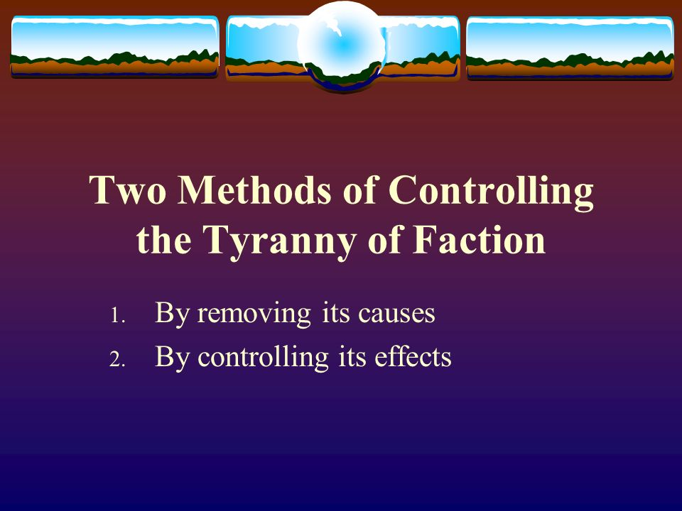 Two Methods of Controlling the Tyranny of Faction