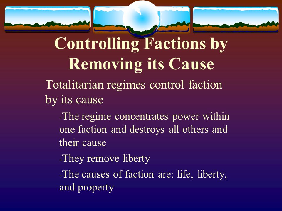 Controlling Factions by Removing its Cause