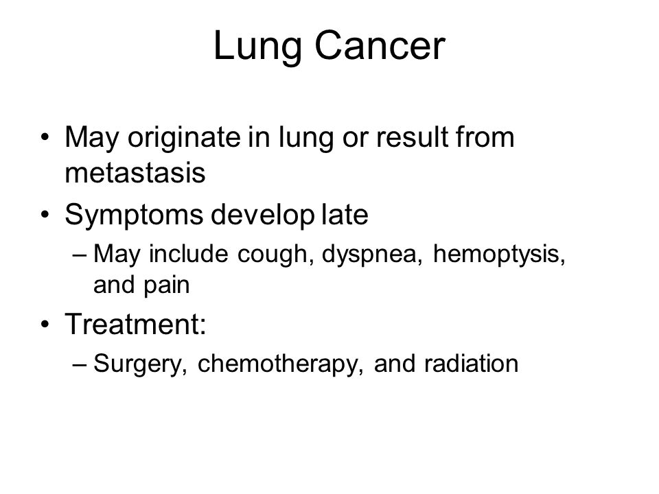 Lung Cancer May originate in lung or result from metastasis