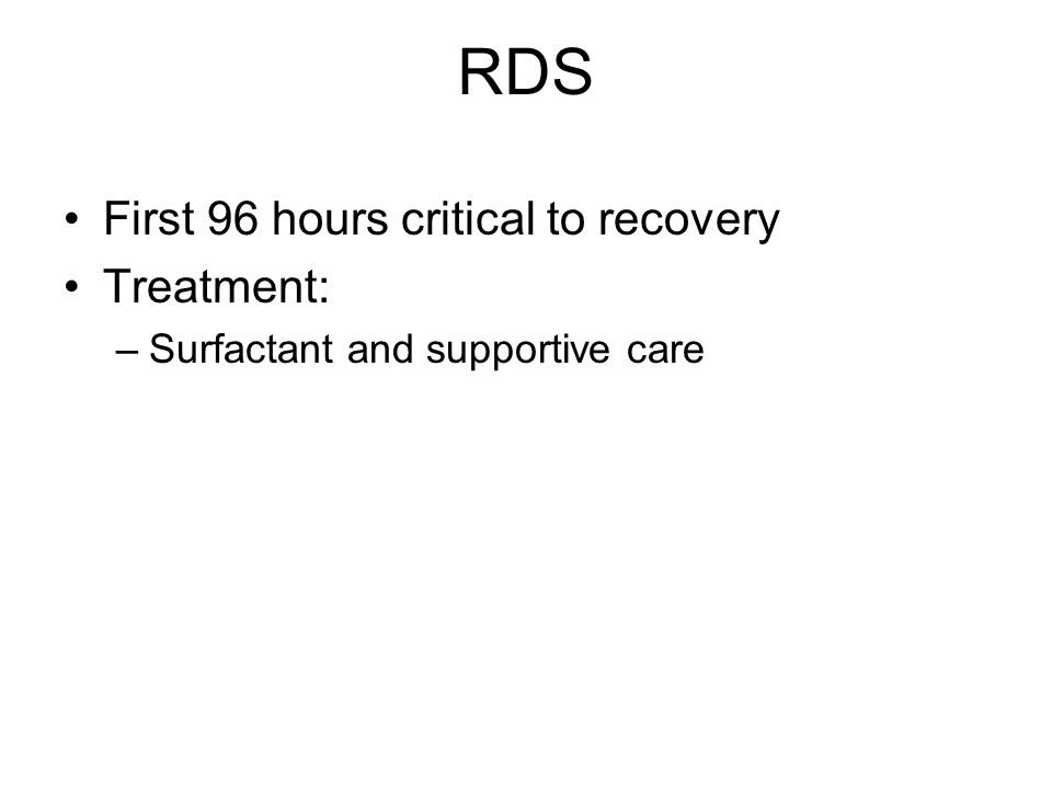 RDS First 96 hours critical to recovery Treatment: