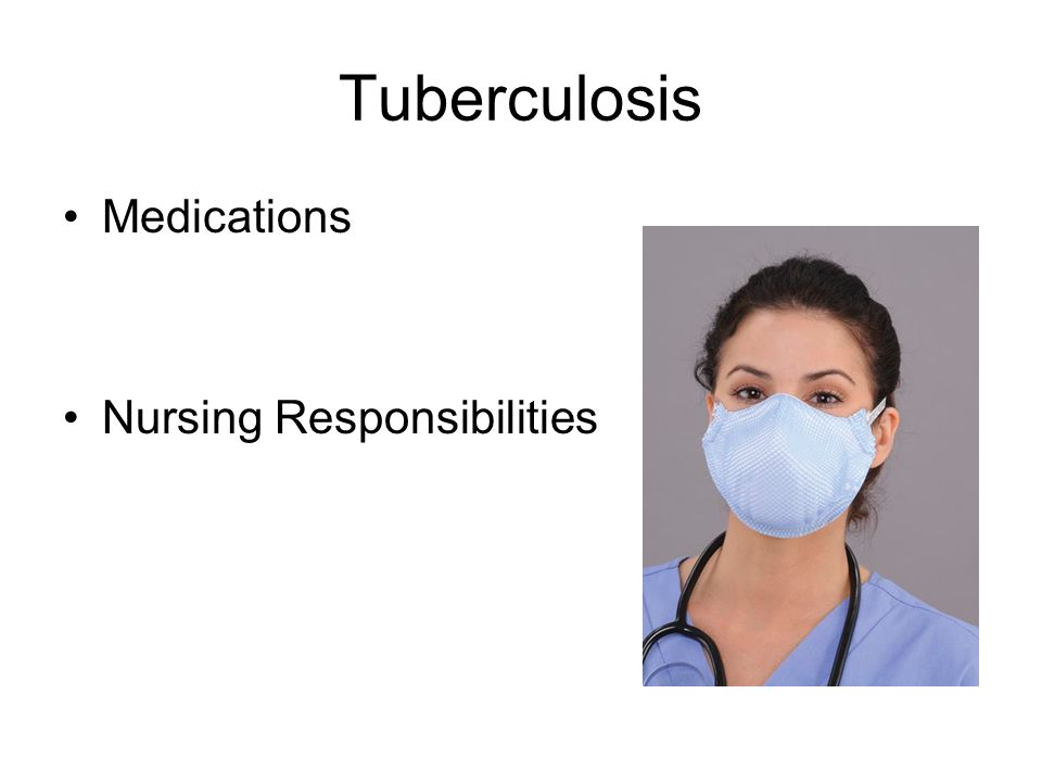 Tuberculosis Medications Nursing Responsibilities