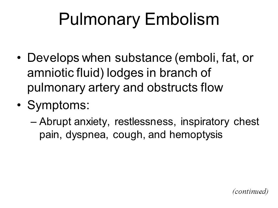 Pulmonary Embolism Develops when substance (emboli, fat, or amniotic fluid) lodges in branch of pulmonary artery and obstructs flow.