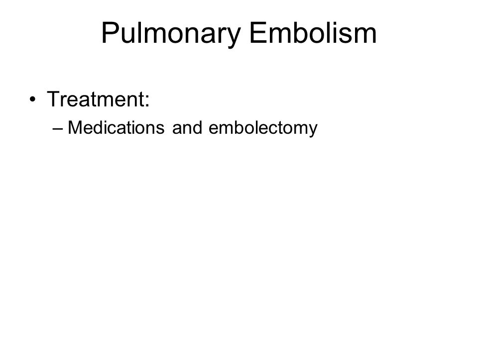 Pulmonary Embolism Treatment: Medications and embolectomy