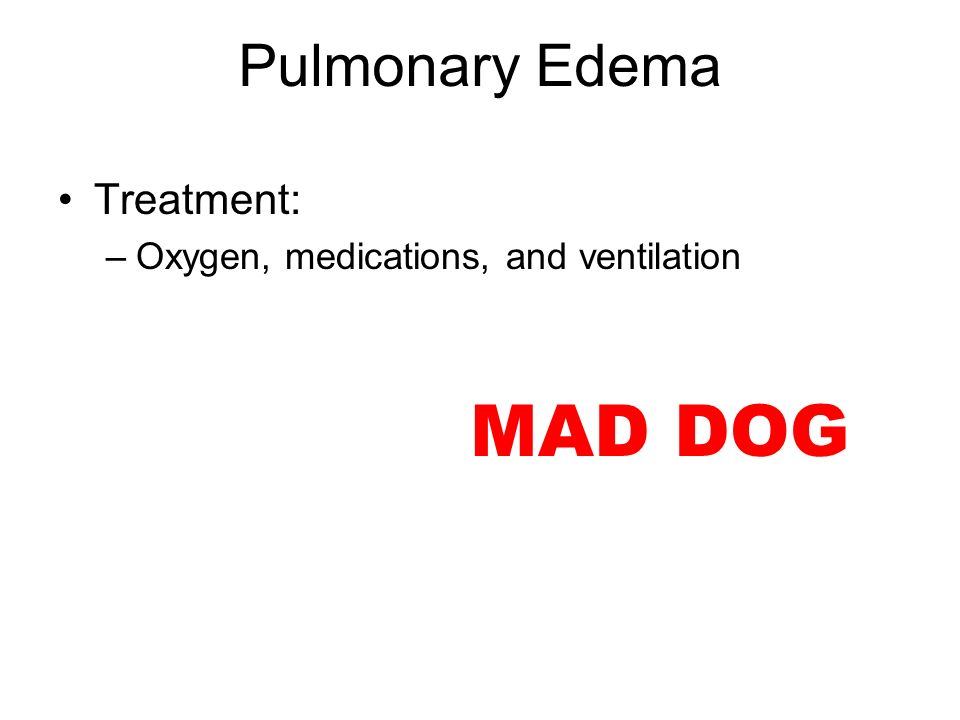 MAD DOG Pulmonary Edema Treatment: