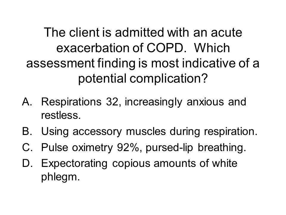 The client is admitted with an acute exacerbation of COPD