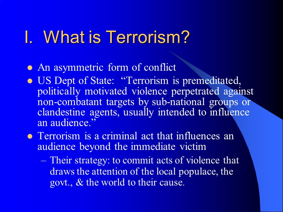 I. What is Terrorism An asymmetric form of conflict