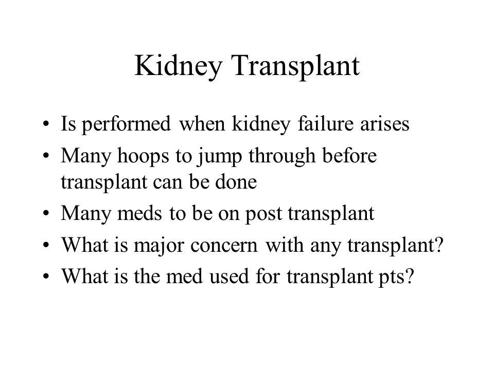 Kidney Transplant Is performed when kidney failure arises