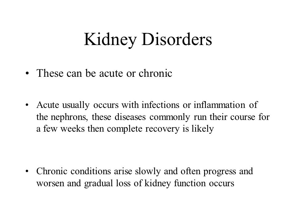 Kidney Disorders These can be acute or chronic