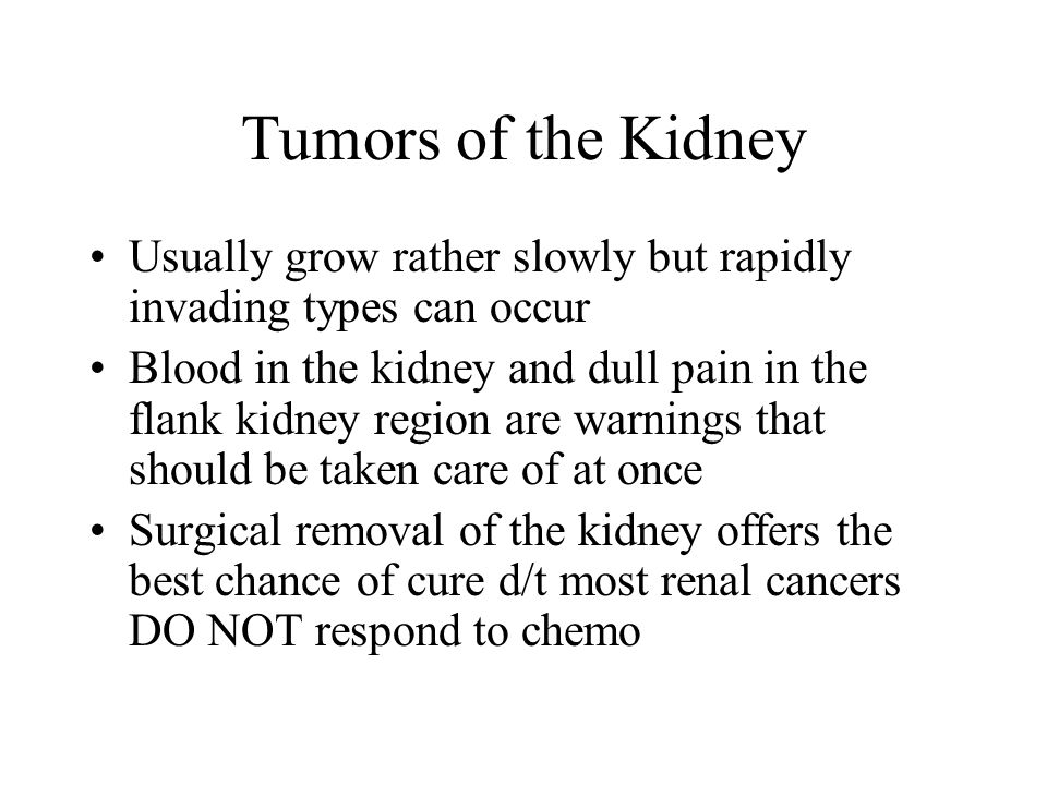 Tumors of the Kidney Usually grow rather slowly but rapidly invading types can occur.